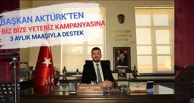 Başkan Aktürk'ten Biz bize yeteriz kampanyasına 3 maaş destek