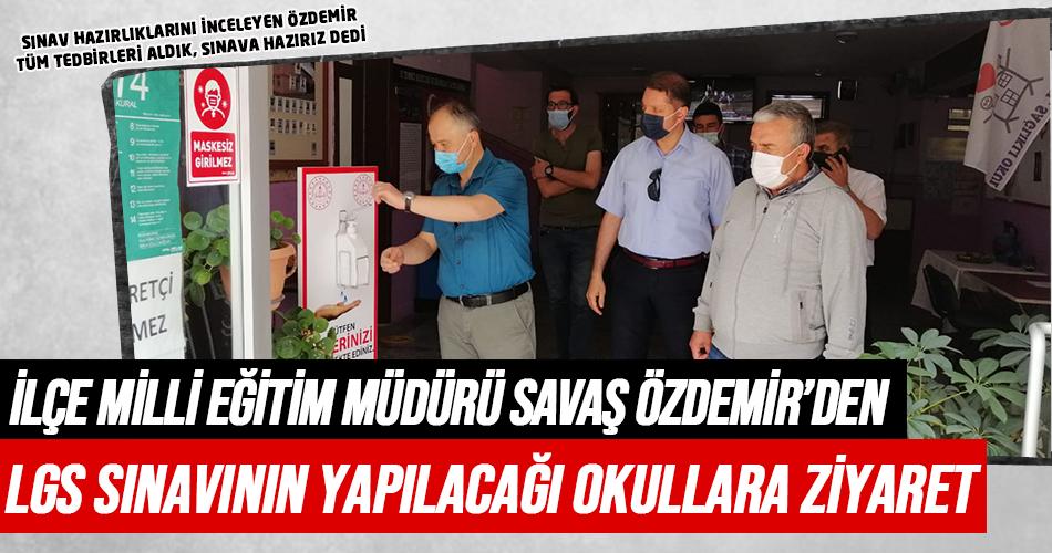 Özdemir'den LGS Sınavının Yapılacağı Ortaokullara Ziyaret