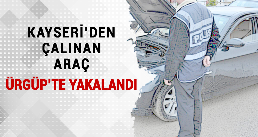 Kayseri'de Çalınan Araç Ürgüp'te Yakalandı