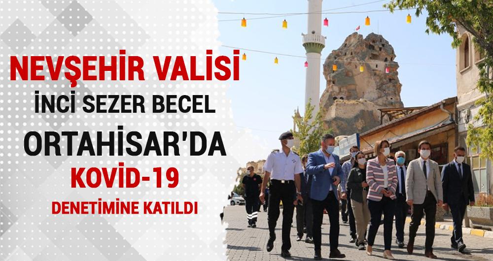 Nevşehir Valisi Becel, Ortahisar'da Kovid-19 Denetimlerine Katıldı
