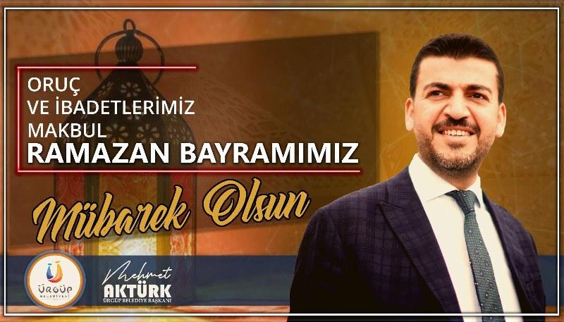 Ürgüp Belediye Başkanı Mehmet Aktürk'ün ramazan bayramı mesajı